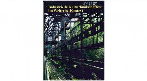 Recently released book: Industrielle Kulturlandschaften im Welterbe-Kontext (Industrial Landscapes in the World-Heritage Context)